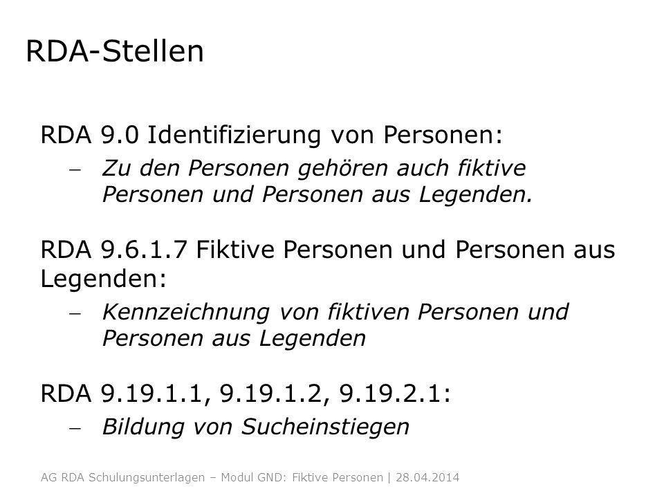 RDA-Stellen RDA 9.0 Identifizierung von Personen: Zu den Personen gehören auch fiktive Personen und Personen aus Legenden. RDA 9.6.1.7 Fiktive Persone