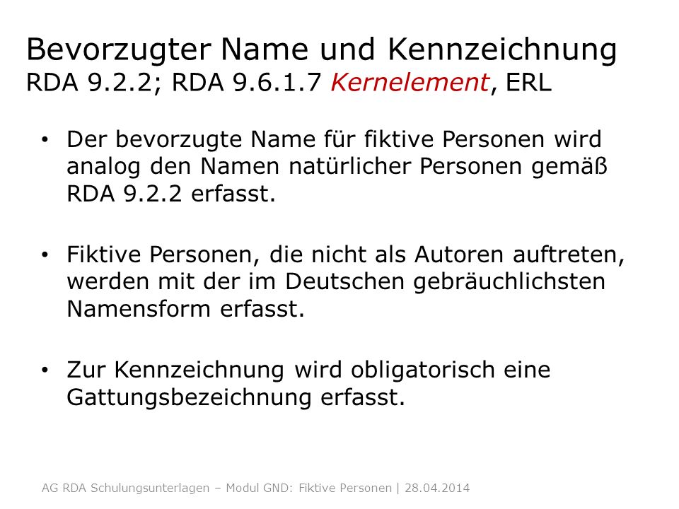Bevorzugter Name und Kennzeichnung RDA 9.2.2; RDA 9.6.1.7 Kernelement, ERL Der bevorzugte Name für fiktive Personen wird analog den Namen natürlicher Personen gemäß RDA 9.2.2 erfasst.
