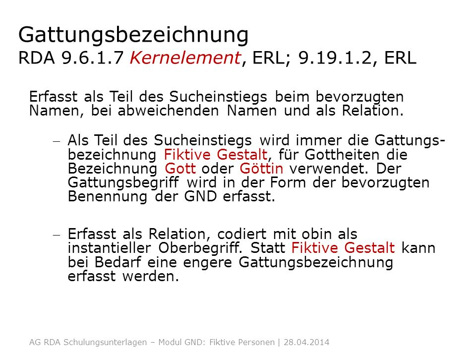 Gattungsbezeichnung RDA 9.6.1.7 Kernelement, ERL; 9.19.1.2, ERL Erfasst als Teil des Sucheinstiegs beim bevorzugten Namen, bei abweichenden Namen und als Relation.
