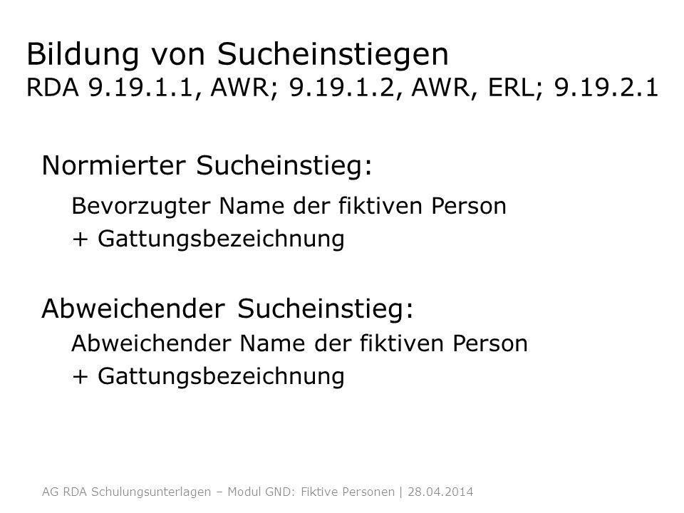 Bildung von Sucheinstiegen RDA 9.19.1.1, AWR; 9.19.1.2, AWR, ERL; 9.19.2.1 Normierter Sucheinstieg: Bevorzugter Name der fiktiven Person + Gattungsbez