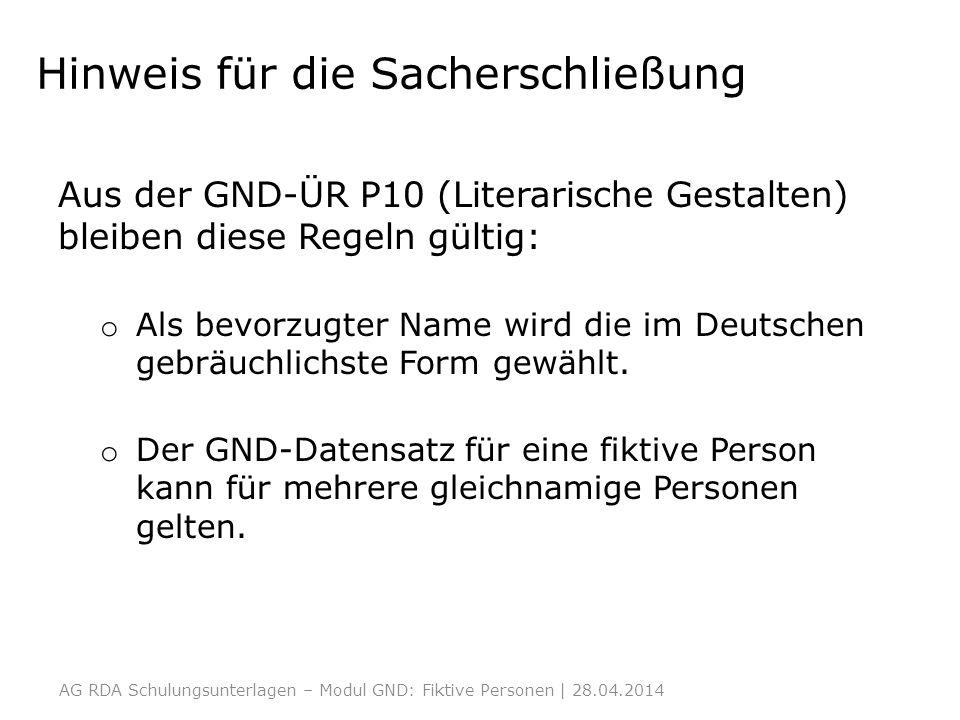Hinweis für die Sacherschließung Aus der GND-ÜR P10 (Literarische Gestalten) bleiben diese Regeln gültig: o Als bevorzugter Name wird die im Deutschen gebräuchlichste Form gewählt.