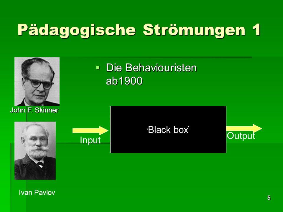 4 Pädagogische Strömungen 1 Die Behaviouristen Die Behaviouristen Klassische / Operande Konditionierung John F. Skinner Ivan Pavlov