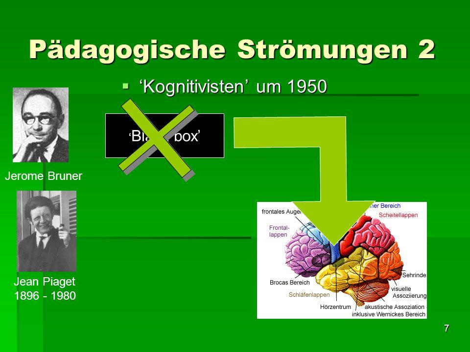 7 Pädagogische Strömungen 2 Kognitivisten um 1950 Kognitivisten um 1950 Jerome Bruner Jean Piaget 1896 - 1980 Black box