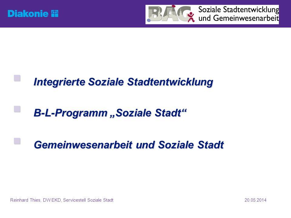 20.05.2014Reinhard Thies, DW EKD, Servicestell Soziale Stadt Förderansätze im Rahmen der Sozialen Stadt: B-L-Programm Soziale Stadt des BMVBS (+1/3 Länder, +1/3 Gem.) 70 Mio.