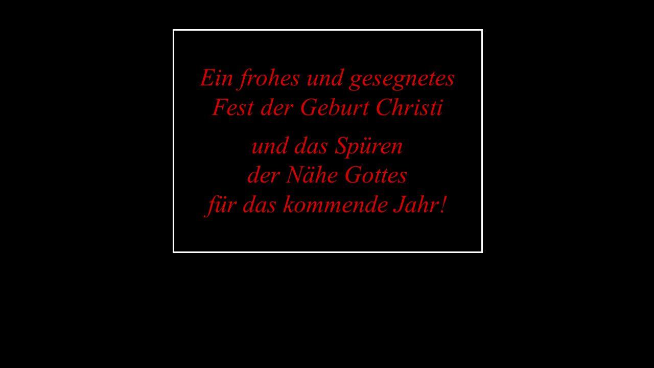Ein frohes und gesegnetes Fest der Geburt Christi und das Spüren der Nähe Gottes für das kommende Jahr!