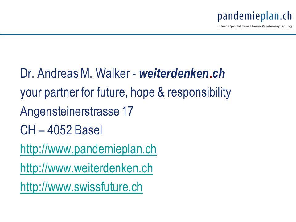 Dr. Andreas M. Walker - weiterdenken. ch your partner for future, hope & responsibility Angensteinerstrasse 17 CH – 4052 Basel http://www.pandemieplan