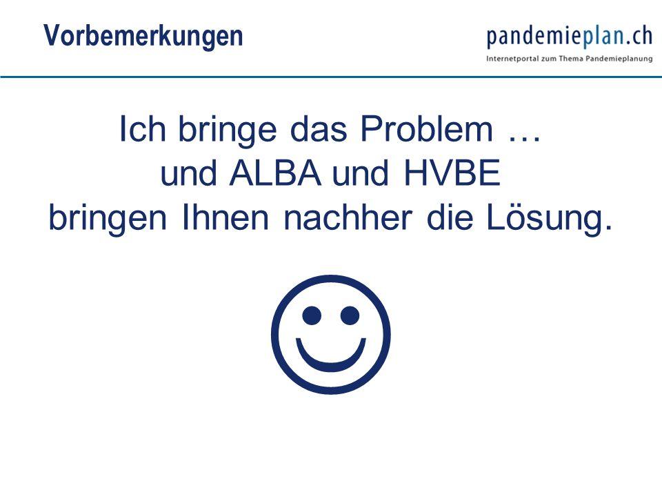 Vorbemerkungen Ich bringe das Problem … und ALBA und HVBE bringen Ihnen nachher die Lösung.