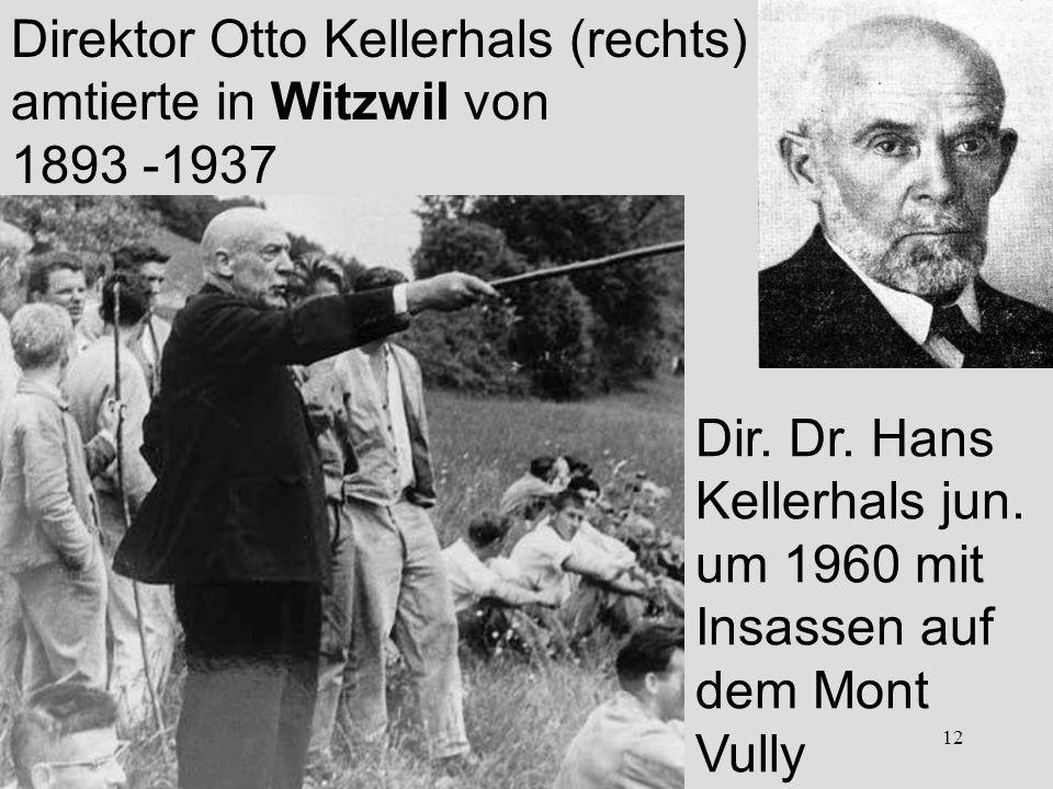 12 Dir. Dr. Hans Kellerhals jun. um 1960 mit Insassen auf dem Mont Vully Direktor Otto Kellerhals (rechts) amtierte in Witzwil von 1893 -1937
