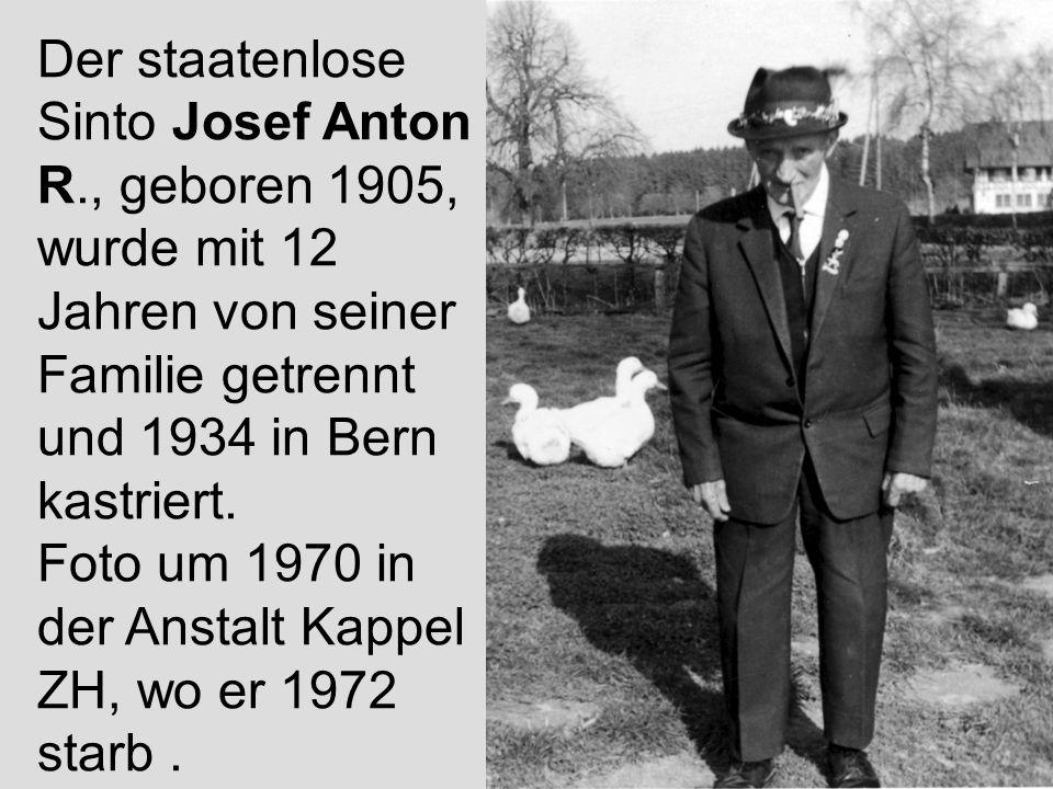 13 Der staatenlose Sinto Josef Anton R., geboren 1905, wurde mit 12 Jahren von seiner Familie getrennt und 1934 in Bern kastriert. Foto um 1970 in der