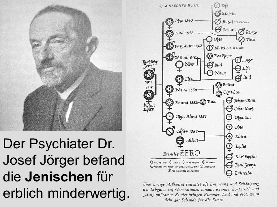 16 Der Psychiater Dr. Josef Jörger befand die Jenischen für erblich minderwertig.