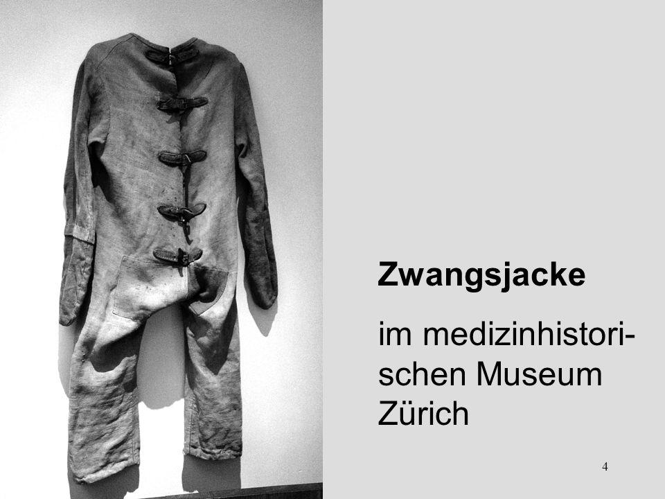 4 Zwangsjacke im medizinhistori- schen Museum Zürich