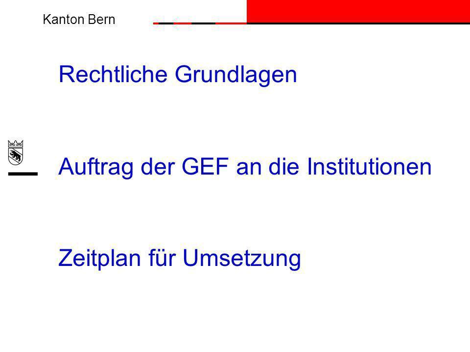 Kanton Bern Rechtliche Grundlagen Auftrag der GEF an die Institutionen Zeitplan für Umsetzung