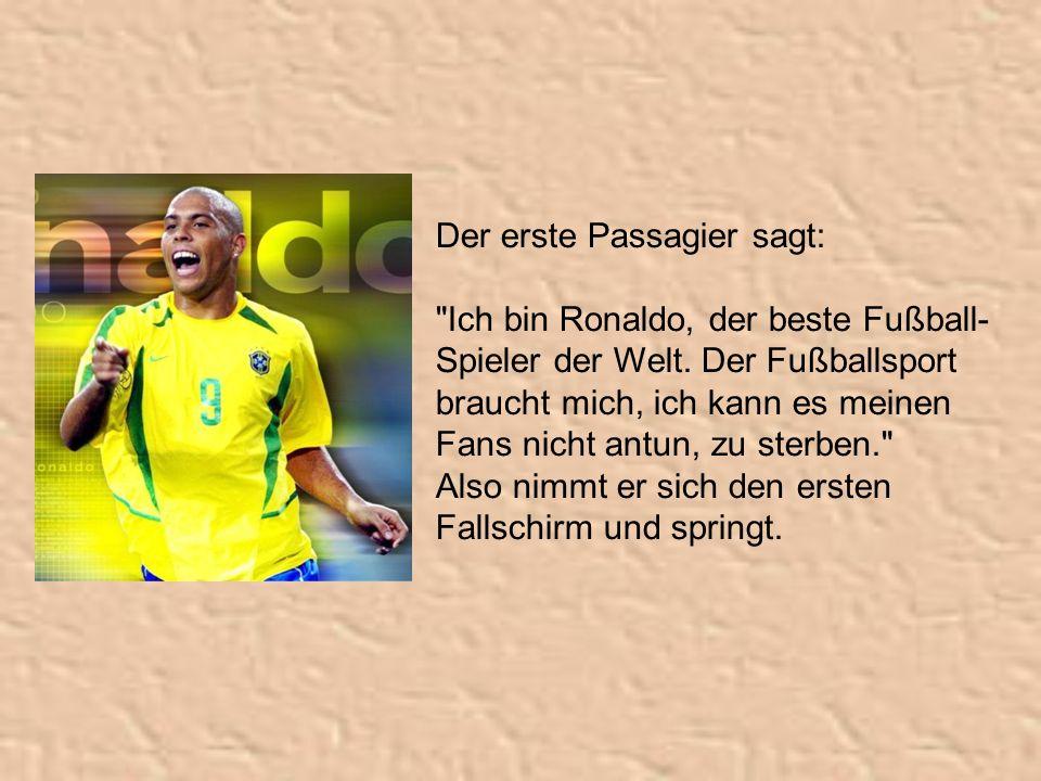 Der erste Passagier sagt: Ich bin Ronaldo, der beste Fußball- Spieler der Welt.