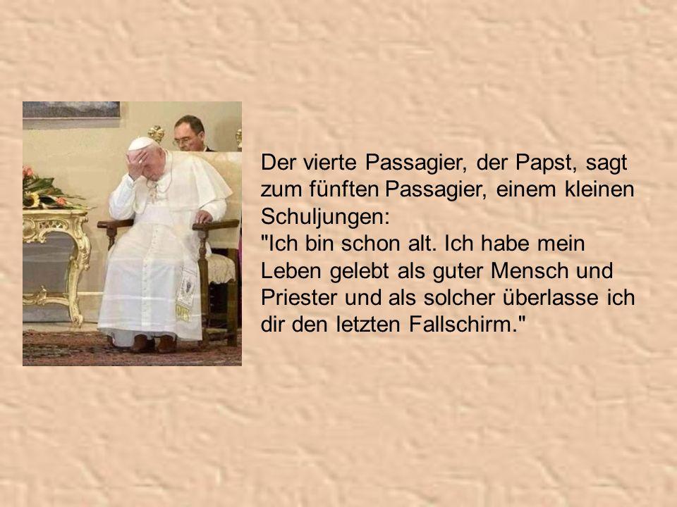 Der vierte Passagier, der Papst, sagt zum fünften Passagier, einem kleinen Schuljungen: Ich bin schon alt.