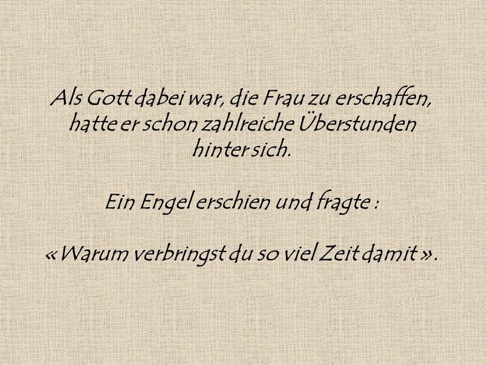 Der Engel trat näher und berührte die Frau: «Aber du hast sie so weich gemacht, Gott».