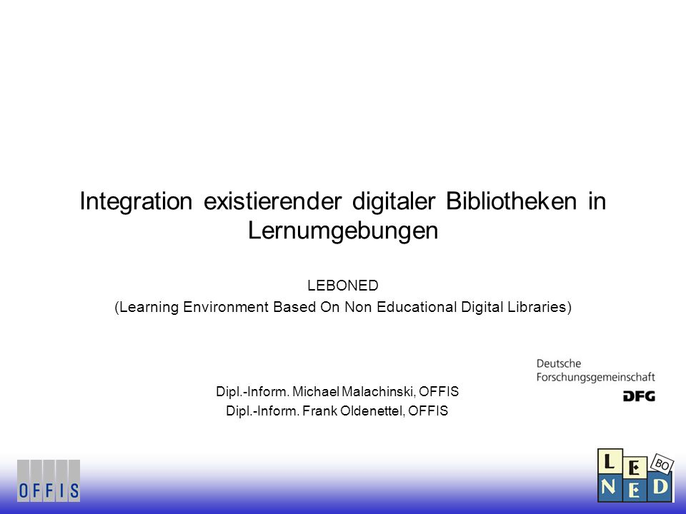 Integration existierender digitaler Bibliotheken in Lernumgebungen LEBONED (Learning Environment Based On Non Educational Digital Libraries) Dipl.-Inform.