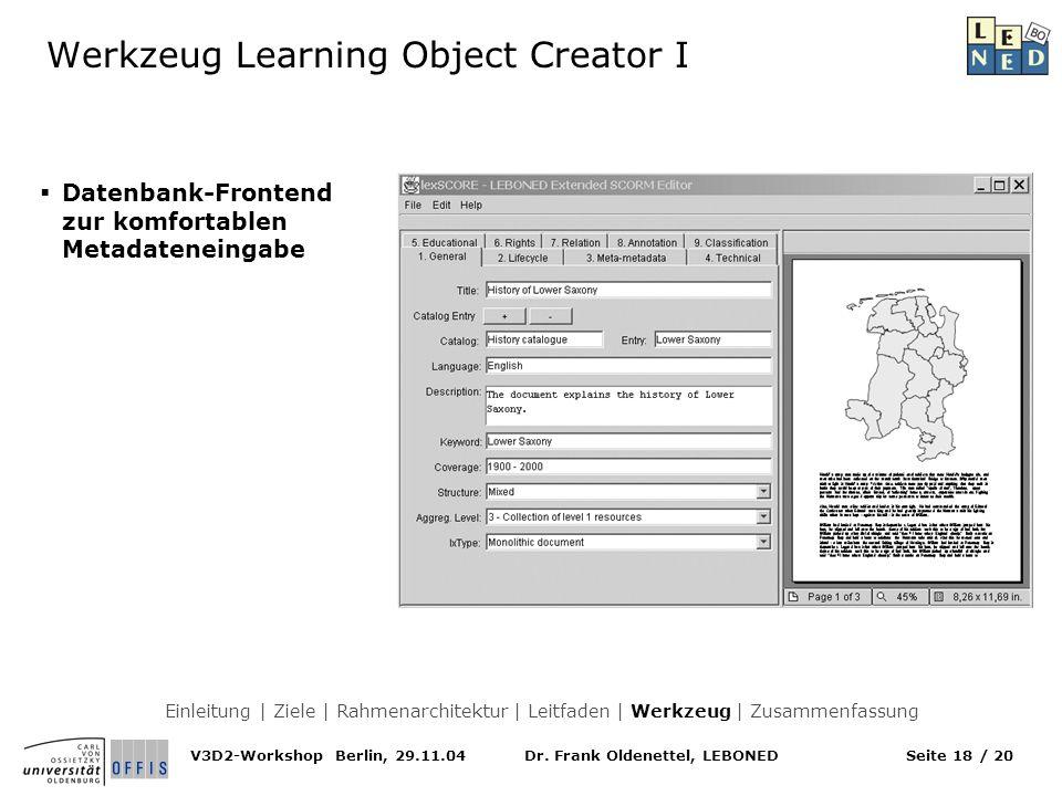 Dr. Frank Oldenettel, LEBONEDV3D2-Workshop Berlin, 29.11.04Seite 18 / 20 Werkzeug Learning Object Creator I Datenbank-Frontend zur komfortablen Metada