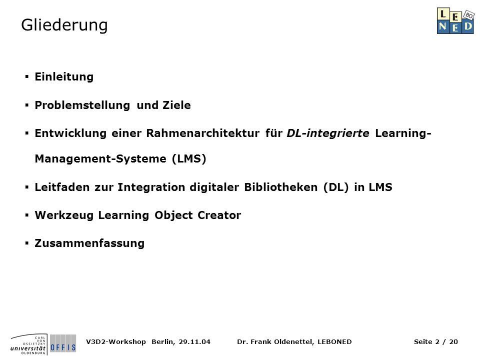 Dr. Frank Oldenettel, LEBONEDV3D2-Workshop Berlin, 29.11.04Seite 2 / 20 Gliederung Einleitung Problemstellung und Ziele Entwicklung einer Rahmenarchit