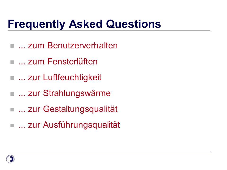 Frequently Asked Questions... zum Benutzerverhalten... zum Fensterlüften... zur Luftfeuchtigkeit... zur Strahlungswärme... zur Gestaltungsqualität...