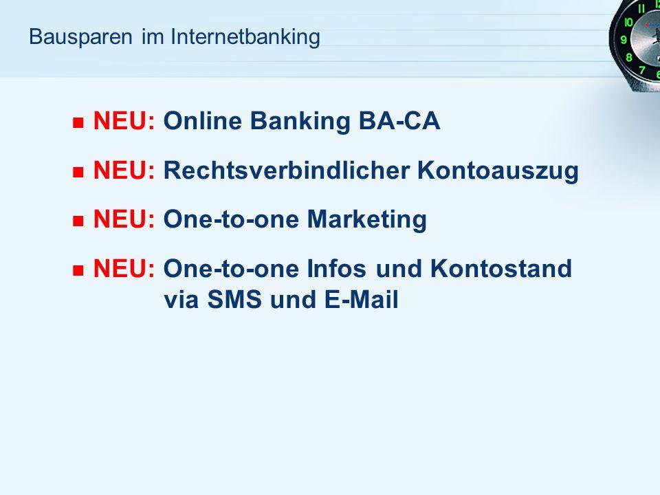 Bausparen im Internetbanking NEU: Online Banking BA-CA NEU: Rechtsverbindlicher Kontoauszug NEU: One-to-one Marketing NEU: One-to-one Infos und Kontostand via SMS und E-Mail