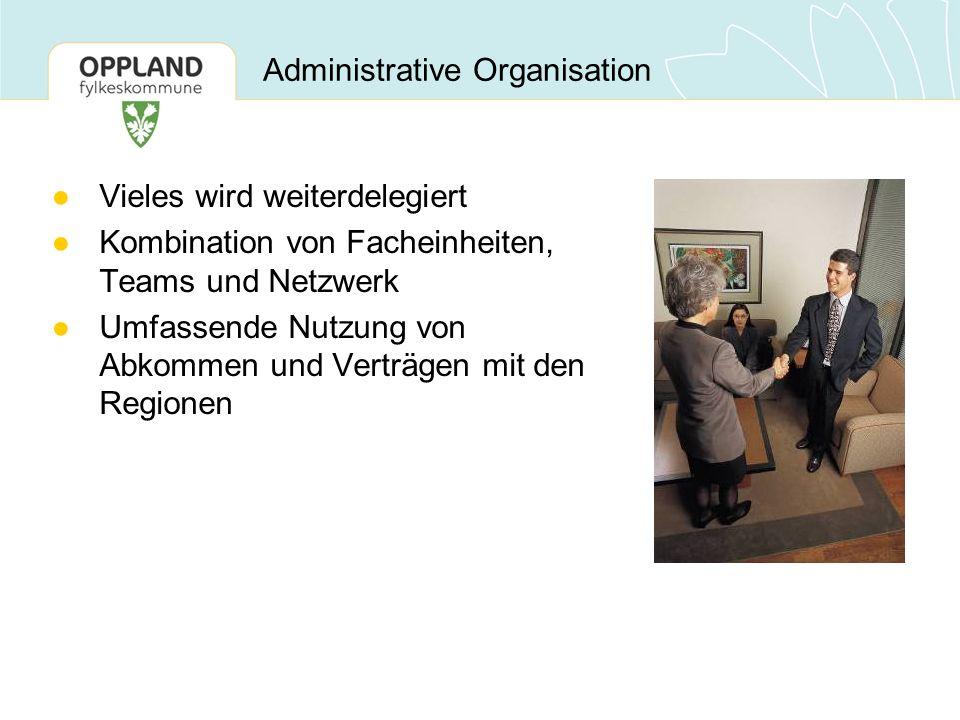 Administrative Organisation Vieles wird weiterdelegiert Kombination von Facheinheiten, Teams und Netzwerk Umfassende Nutzung von Abkommen und Verträgen mit den Regionen