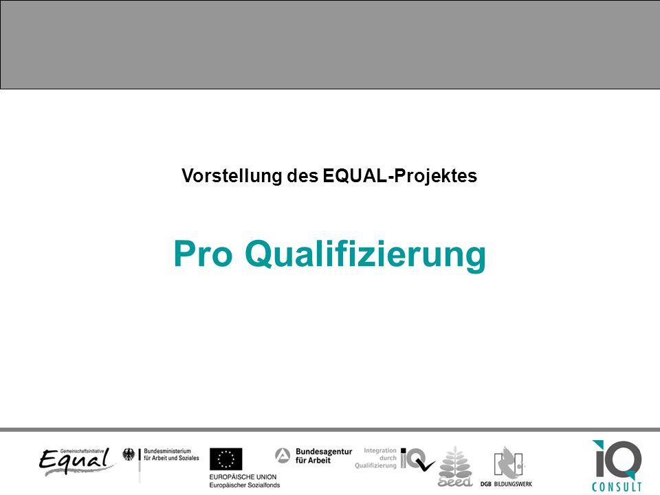 Vorstellung des EQUAL-Projektes Pro Qualifizierung