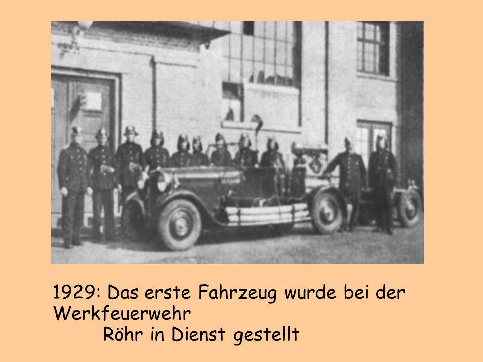 1929: Das erste Fahrzeug wurde bei der Werkfeuerwehr Röhr in Dienst gestellt