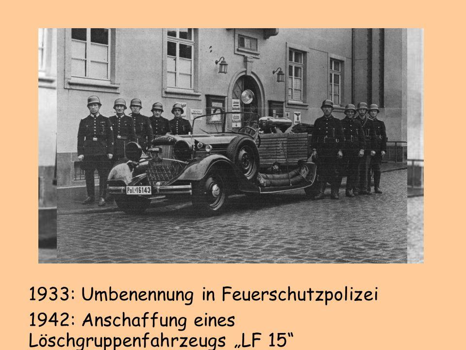 1942: Anschaffung eines Löschgruppenfahrzeugs LF 15 1933: Umbenennung in Feuerschutzpolizei