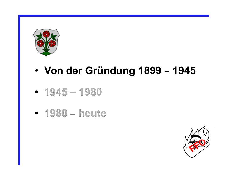 1945 – 1980 1980 – heute Von der Gründung 1899 – 1945 1945 – 1980 1980 – heute