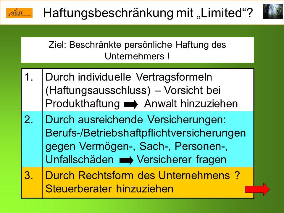 Haftungsbeschränkung mit Limited? Ziel: Beschränkte persönliche Haftung des Unternehmers ! 1.Durch individuelle Vertragsformeln (Haftungsausschluss) –