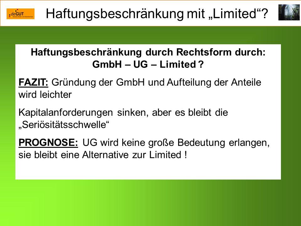 Haftungsbeschränkung mit Limited? Haftungsbeschränkung durch Rechtsform durch: GmbH – UG – Limited ? FAZIT: Gründung der GmbH und Aufteilung der Antei
