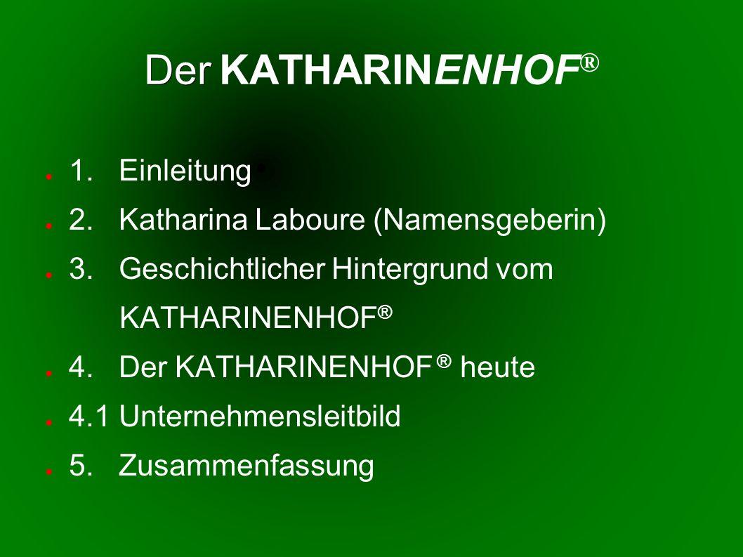 Der K ATHARINENHOF ® 1.Einleitung 2. Katharina Laboure (Namensgeberin) 3.