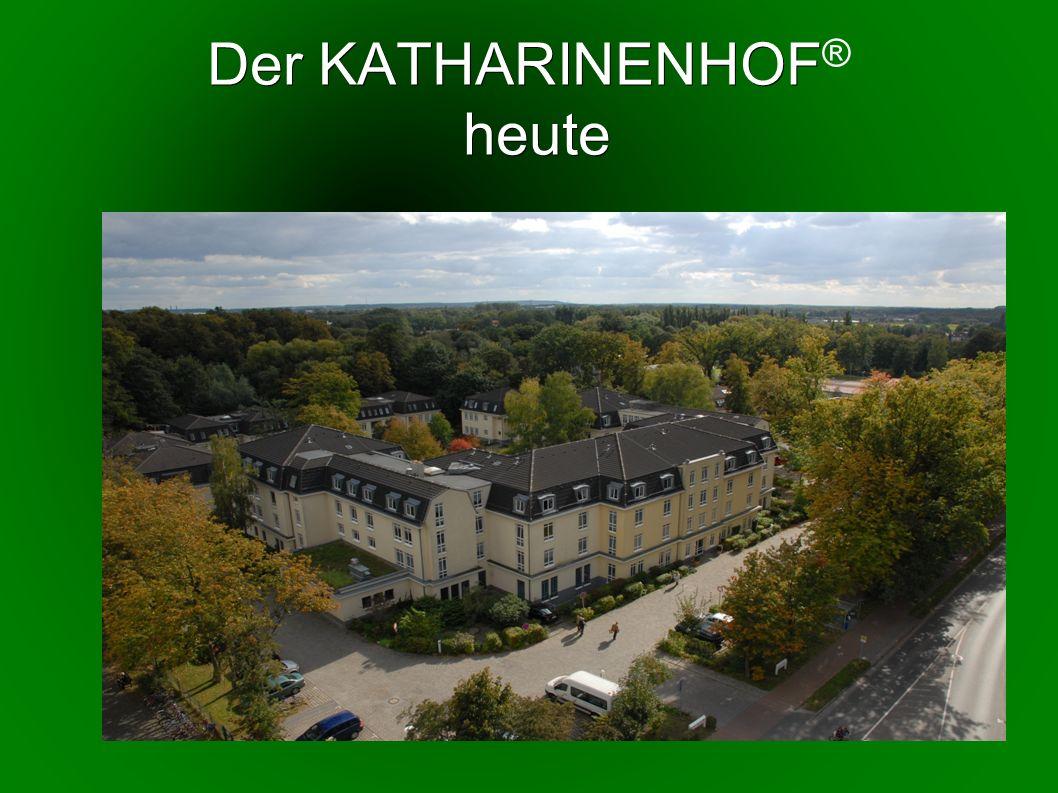 Der KATHARINENHOF heute Der KATHARINENHOF ® heute