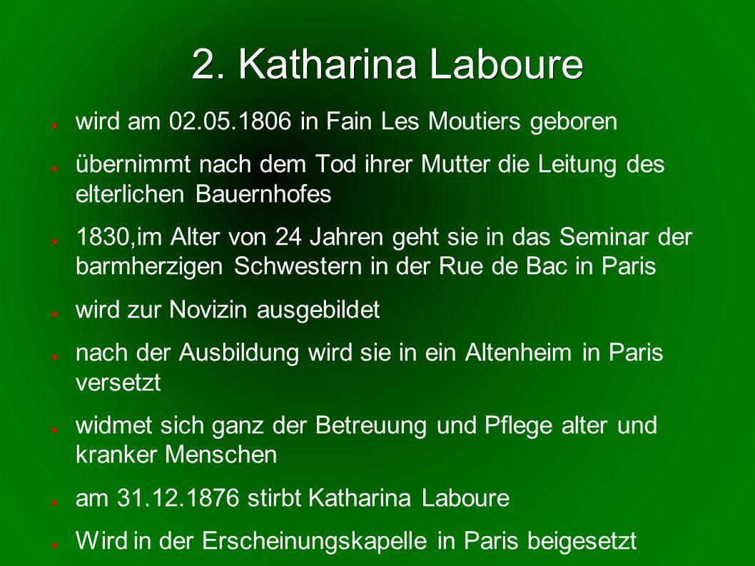 2. Katharina Laboure wird am 02.05.1806 in Fain Les Moutiers geboren übernimmt nach dem Tod ihrer Mutter die Leitung des elterlichen Bauernhofes 1830,