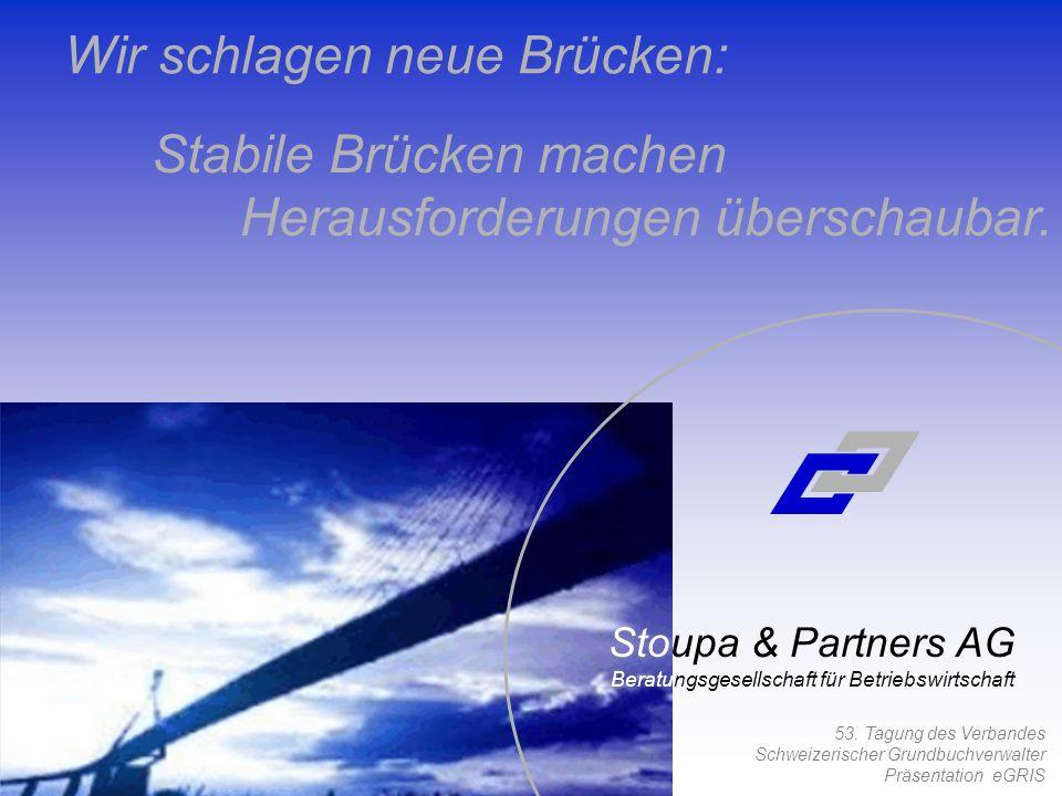 53. Tagung des Verbandes Schweizerischer Grundbuchverwalter Präsentation eGRIS Stoupa & Partners AG Beratungsgesellschaft für Betriebswirtschaft Wir s
