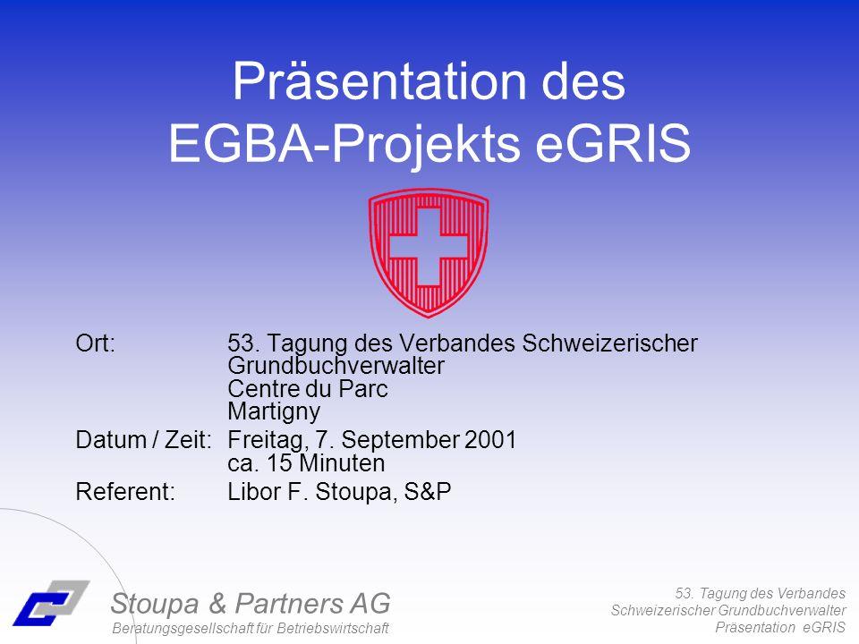 53. Tagung des Verbandes Schweizerischer Grundbuchverwalter Präsentation eGRIS Stoupa & Partners AG Beratungsgesellschaft für Betriebswirtschaft Präse