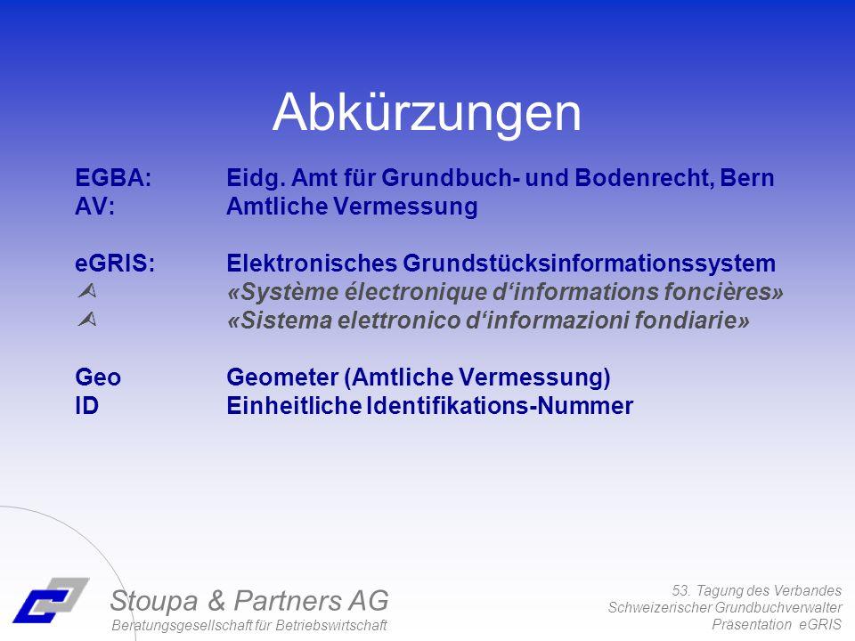 53. Tagung des Verbandes Schweizerischer Grundbuchverwalter Präsentation eGRIS Stoupa & Partners AG Beratungsgesellschaft für Betriebswirtschaft Abkür