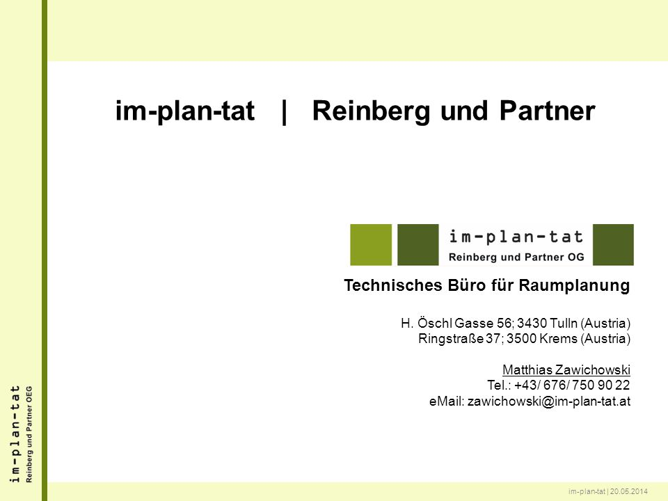 im-plan-tat | 20.05.2014 im-plan-tat | Reinberg und Partner Technisches Büro für Raumplanung H. Öschl Gasse 56; 3430 Tulln (Austria) Ringstraße 37; 35