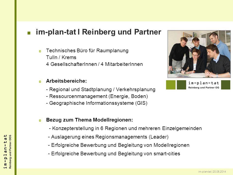 im-plan-tat | 20.05.2014 im-plan-tat I Reinberg und Partner Technisches Büro für Raumplanung Tulln / Krems 4 GesellschafterInnen / 4 MitarbeiterInnen