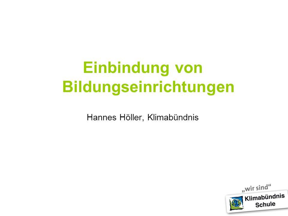 Einbindung von Bildungseinrichtungen Hannes Höller, Klimabündnis
