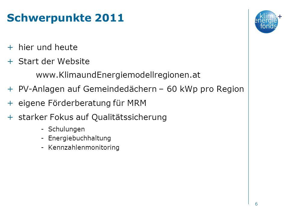 Schwerpunkte 2011 +hier und heute +Start der Website www.KlimaundEnergiemodellregionen.at +PV-Anlagen auf Gemeindedächern – 60 kWp pro Region +eigene Förderberatung für MRM +starker Fokus auf Qualitätssicherung -Schulungen -Energiebuchhaltung -Kennzahlenmonitoring 6