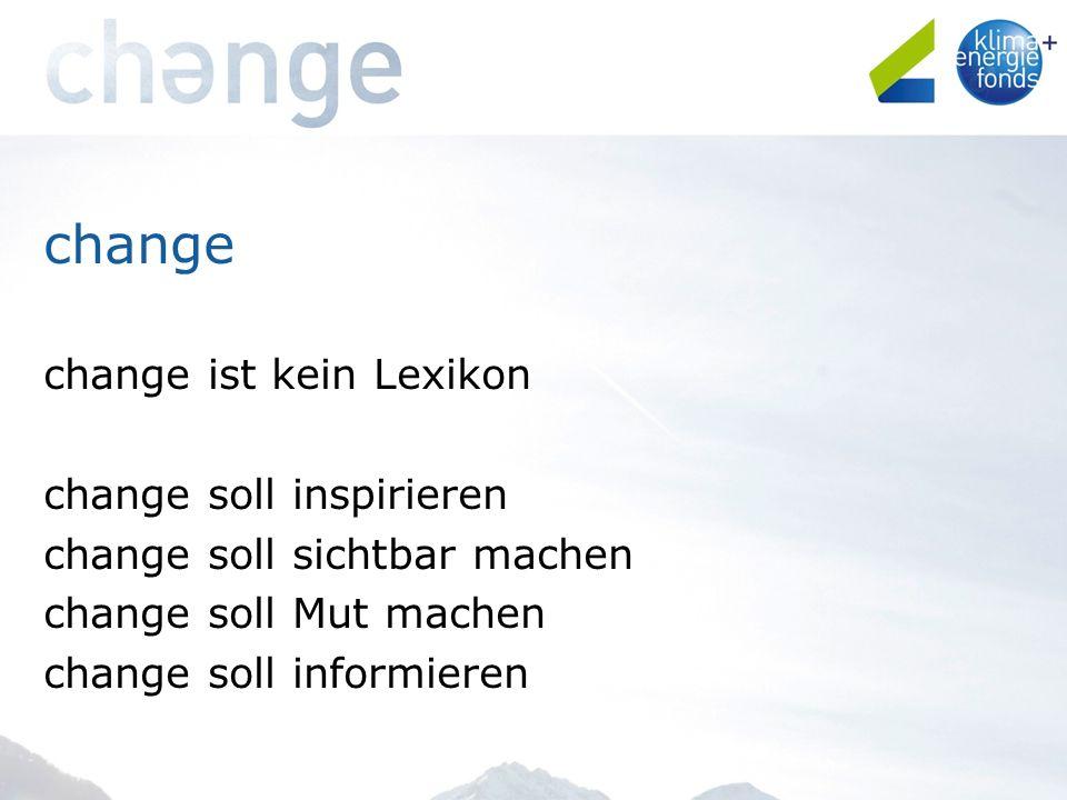 change change ist kein Lexikon change soll inspirieren change soll sichtbar machen change soll Mut machen change soll informieren