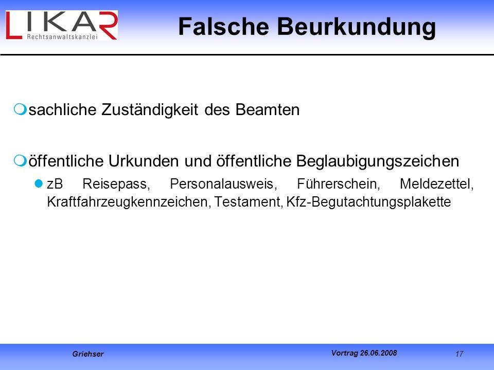 Griehser 17 Vortrag 26.06.2008 Falsche Beurkundung sachliche Zuständigkeit des Beamten öffentliche Urkunden und öffentliche Beglaubigungszeichen zB Re