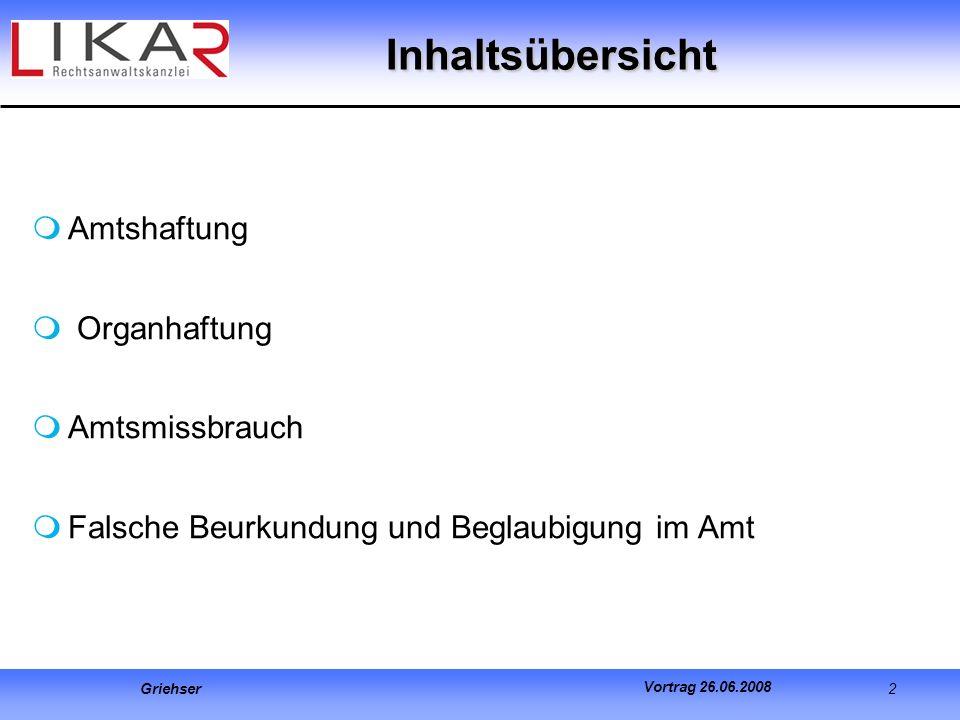 Griehser 2 Vortrag 26.06.2008 Inhaltsübersicht Amtshaftung Organhaftung Amtsmissbrauch Falsche Beurkundung und Beglaubigung im Amt