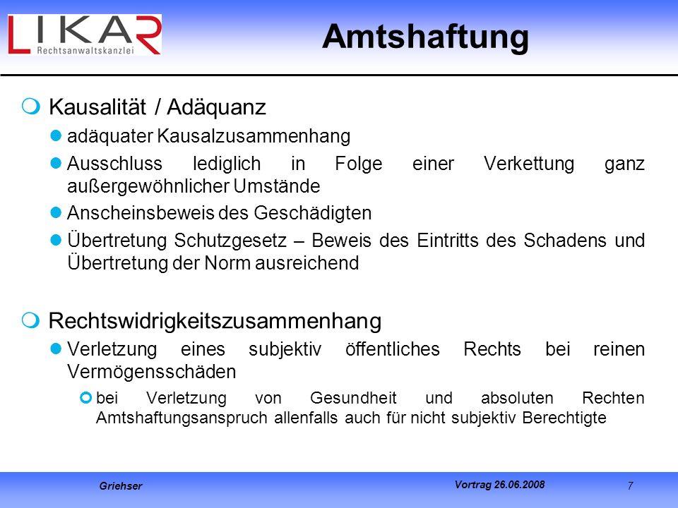 Griehser 7 Vortrag 26.06.2008 Kausalität / Adäquanz adäquater Kausalzusammenhang Ausschluss lediglich in Folge einer Verkettung ganz außergewöhnlicher