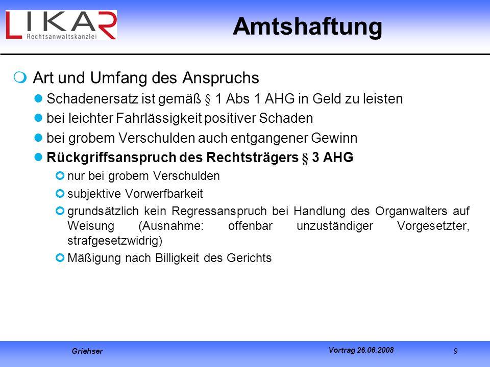 Griehser 9 Vortrag 26.06.2008 Art und Umfang des Anspruchs Schadenersatz ist gemäß § 1 Abs 1 AHG in Geld zu leisten bei leichter Fahrlässigkeit positi