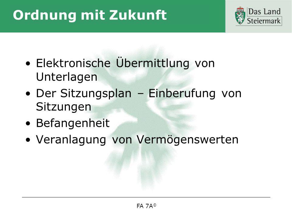 FA 7A © Ordnung mit Zukunft Elektronische Übermittlung von Unterlagen Der Sitzungsplan – Einberufung von Sitzungen Befangenheit Veranlagung von Vermögenswerten