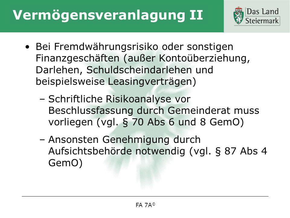 FA 7A © Vermögensveranlagung II Bei Fremdwährungsrisiko oder sonstigen Finanzgeschäften (außer Kontoüberziehung, Darlehen, Schuldscheindarlehen und beispielsweise Leasingverträgen) –Schriftliche Risikoanalyse vor Beschlussfassung durch Gemeinderat muss vorliegen (vgl.