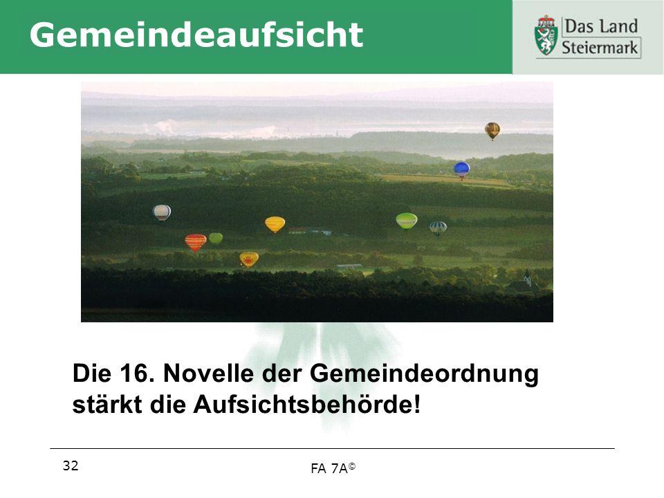 FA 7A © Gemeindeaufsicht 32 Die 16. Novelle der Gemeindeordnung stärkt die Aufsichtsbehörde!