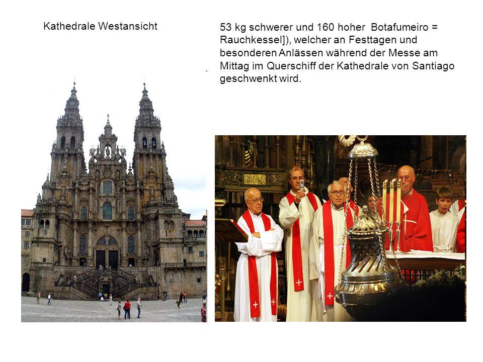 Kathedrale Westansicht 53 kg schwerer und 160 hoher Botafumeiro = Rauchkessel]), welcher an Festtagen und besonderen Anlässen während der Messe am Mittag im Querschiff der Kathedrale von Santiago geschwenkt wird.